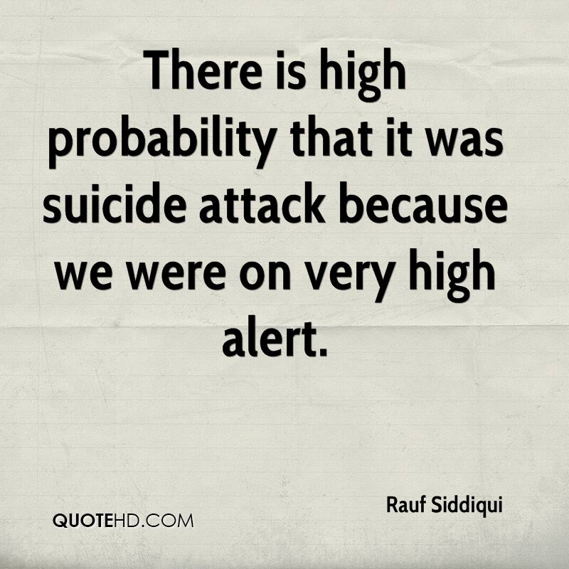 There is high probability that it was suicide attack because we were on very high alert.