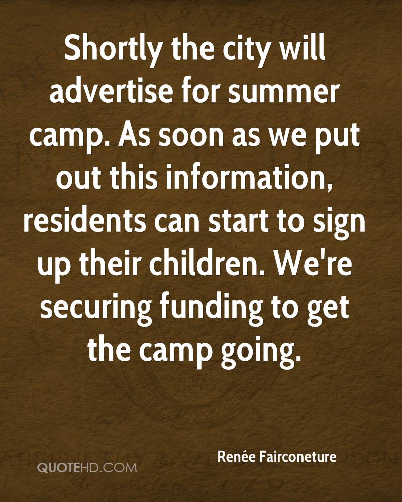 Shortly the city will advertise for summer camp. As soon as we put out this information, residents can start to sign up their children. We're securing funding to get the camp going.