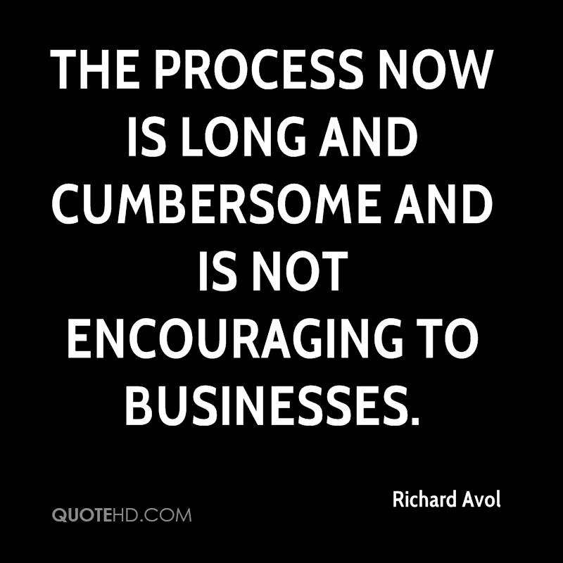 The process now is long and cumbersome and is not encouraging to businesses.