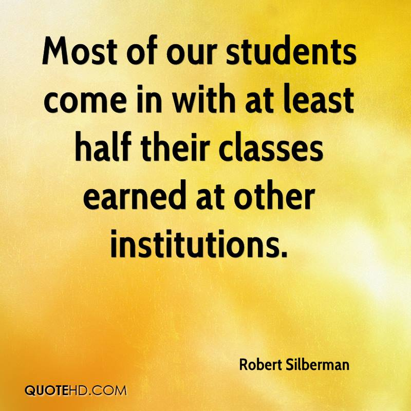 Most of our students come in with at least half their classes earned at other institutions.