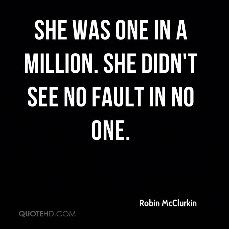 She was one in a million. She didn't see no fault in no one.