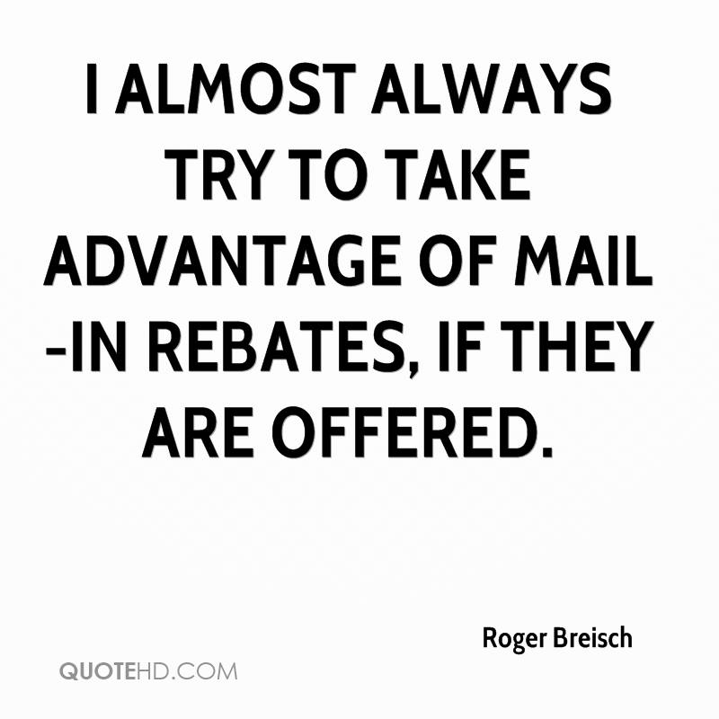 I almost always try to take advantage of mail-in rebates, if they are offered.