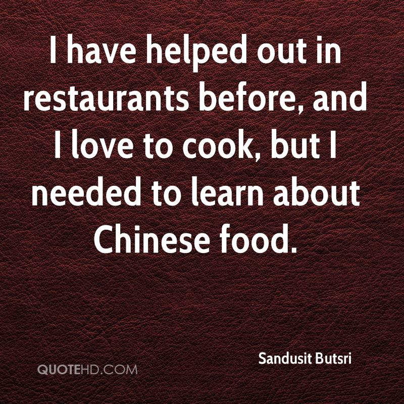 I have helped out in restaurants before, and I love to cook, but I needed to learn about Chinese food.