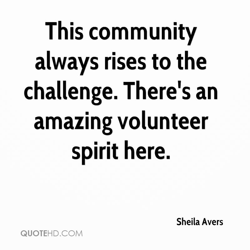 This community always rises to the challenge. There's an amazing volunteer spirit here.