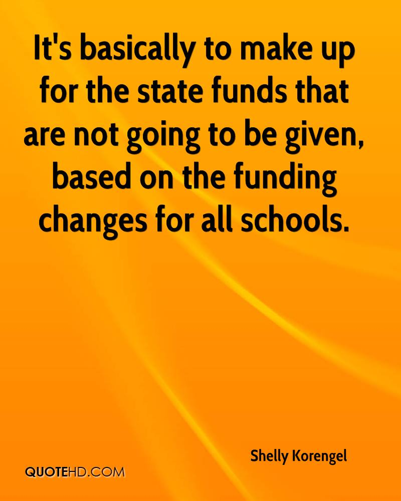 It's basically to make up for the state funds that are not going to be given, based on the funding changes for all schools.