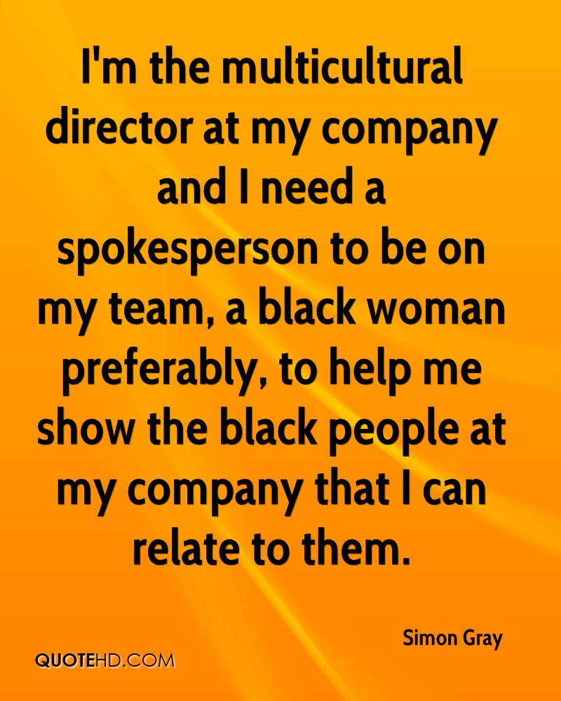 im the multicultural director at my company and i need a spokesperson to be