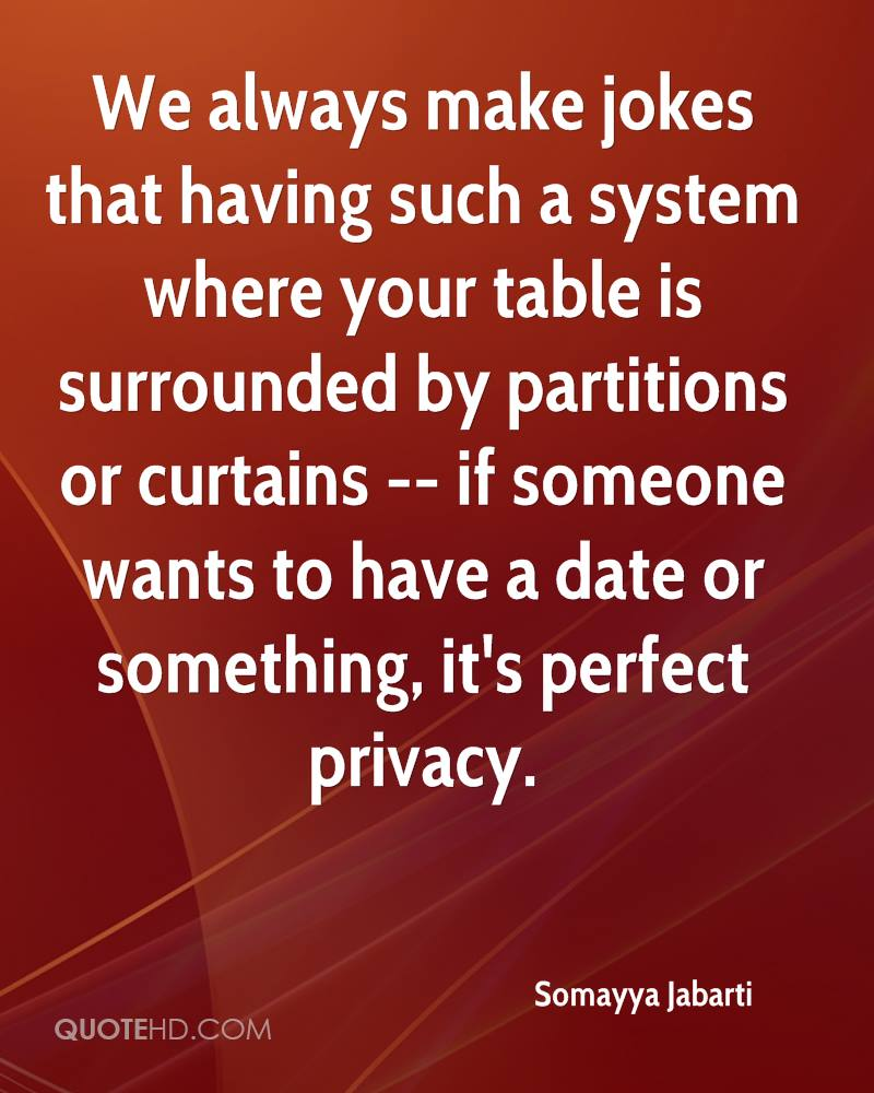 We always make jokes that having such a system where your table is surrounded by partitions or curtains -- if someone wants to have a date or something, it's perfect privacy.
