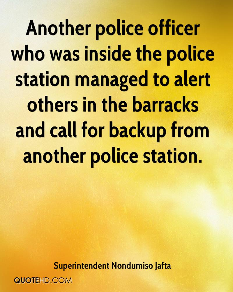 Another police officer who was inside the police station managed to alert others in the barracks and call for backup from another police station.