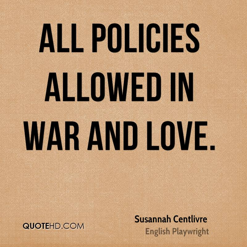 All policies allowed in war and love.