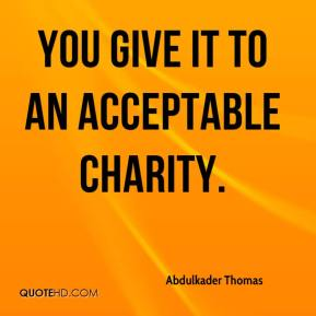 You give it to an acceptable charity.