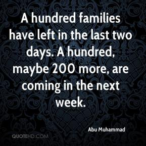 A hundred families have left in the last two days. A hundred, maybe 200 more, are coming in the next week.
