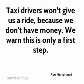 Abu Muhammad - Taxi drivers won't give us a ride, because we don't have money. We warn this is only a first step.