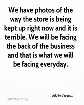 Adolfo Vasquez - We have photos of the way the store is being kept up right now and it is terrible. We will be facing the back of the business and that is what we will be facing everyday.