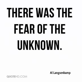Al Langsenkamp - There was the fear of the unknown.