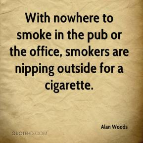 Alan Woods - With nowhere to smoke in the pub or the office, smokers are nipping outside for a cigarette.