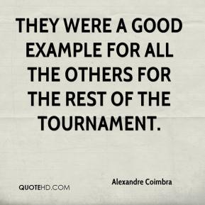 Alexandre Coimbra - They were a good example for all the others for the rest of the tournament.
