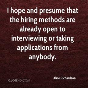 Alice Richardson - I hope and presume that the hiring methods are already open to interviewing or taking applications from anybody.