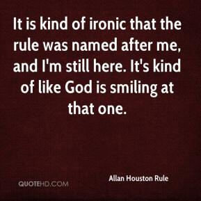 Allan Houston Rule - It is kind of ironic that the rule was named after me, and I'm still here. It's kind of like God is smiling at that one.
