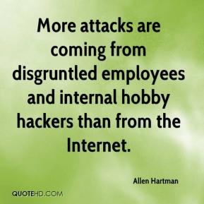 Allen Hartman - More attacks are coming from disgruntled employees and internal hobby hackers than from the Internet.