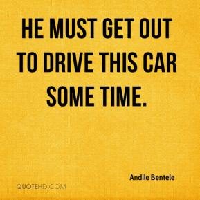 Andile Bentele - He must get out to drive this car some time.