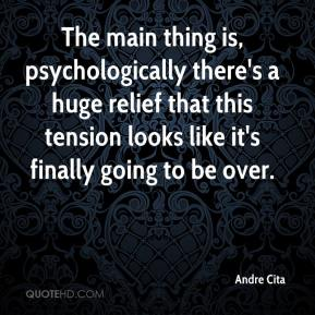 Andre Cita - The main thing is, psychologically there's a huge relief that this tension looks like it's finally going to be over.