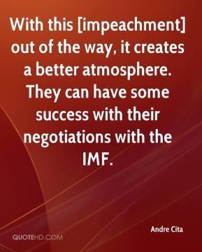 Andre Cita - With this [impeachment] out of the way, it creates a better atmosphere. They can have some success with their negotiations with the IMF.