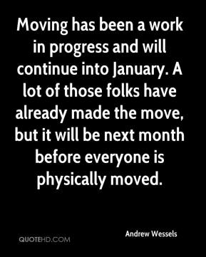 Andrew Wessels - Moving has been a work in progress and will continue into January. A lot of those folks have already made the move, but it will be next month before everyone is physically moved.