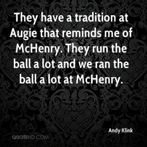 Andy Klink - They have a tradition at Augie that reminds me of McHenry. They run the ball a lot and we ran the ball a lot at McHenry.