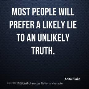 Anita Blake - Most people will prefer a likely lie to an unlikely truth.