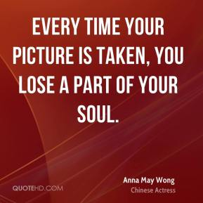 Every time your picture is taken, you lose a part of your soul.