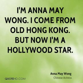 I'm Anna May Wong. I come from old Hong Kong. But now I'm a Hollywood star.