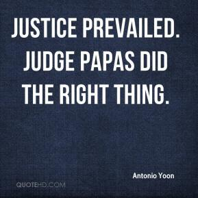 Antonio Yoon - Justice prevailed. Judge Papas did the right thing.