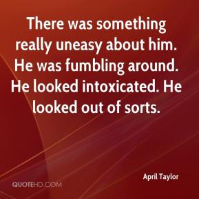 April Taylor - There was something really uneasy about him. He was fumbling around. He looked intoxicated. He looked out of sorts.