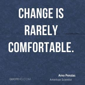 Change is rarely comfortable.
