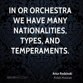 In or orchestra we have many nationalities, types, and temperaments.
