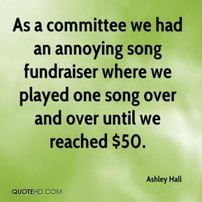 Ashley Hall - As a committee we had an annoying song fundraiser where we played one song over and over until we reached $50.