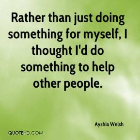 Ayshia Welsh - Rather than just doing something for myself, I thought I'd do something to help other people.