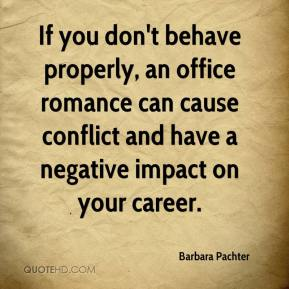 If you don't behave properly, an office romance can cause conflict and have a negative impact on your career.