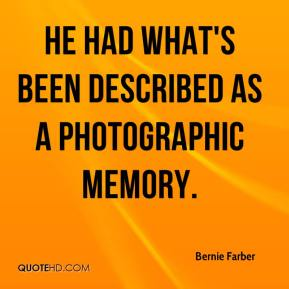 Bernie Farber - He had what's been described as a photographic memory.