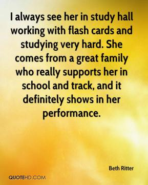 Beth Ritter - I always see her in study hall working with flash cards and studying very hard. She comes from a great family who really supports her in school and track, and it definitely shows in her performance.