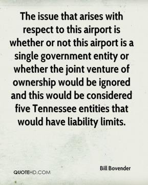 Bill Bovender - The issue that arises with respect to this airport is whether or not this airport is a single government entity or whether the joint venture of ownership would be ignored and this would be considered five Tennessee entities that would have liability limits.