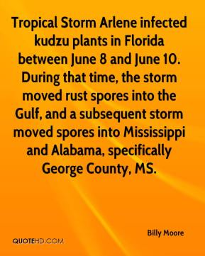 Billy Moore - Tropical Storm Arlene infected kudzu plants in Florida between June 8 and June 10. During that time, the storm moved rust spores into the Gulf, and a subsequent storm moved spores into Mississippi and Alabama, specifically George County, MS.
