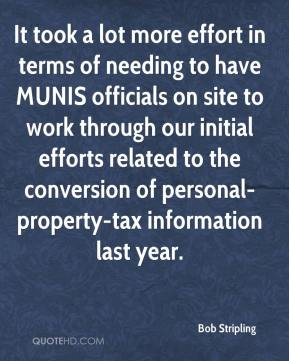 Bob Stripling - It took a lot more effort in terms of needing to have MUNIS officials on site to work through our initial efforts related to the conversion of personal-property-tax information last year.