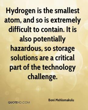 Boni Mehlomakulu - Hydrogen is the smallest atom, and so is extremely difficult to contain. It is also potentially hazardous, so storage solutions are a critical part of the technology challenge.