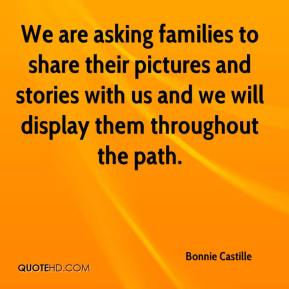 Bonnie Castille - We are asking families to share their pictures and stories with us and we will display them throughout the path.