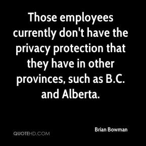 Brian Bowman - Those employees currently don't have the privacy protection that they have in other provinces, such as B.C. and Alberta.