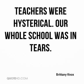 Brittany Knox - Teachers were hysterical. Our whole school was in tears.