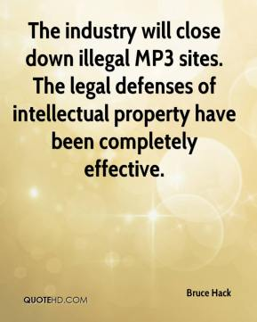 Bruce Hack - The industry will close down illegal MP3 sites. The legal defenses of intellectual property have been completely effective.