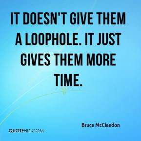 Bruce McClendon - It doesn't give them a loophole. It just gives them more time.