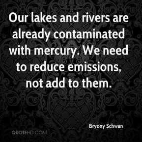 Bryony Schwan - Our lakes and rivers are already contaminated with mercury. We need to reduce emissions, not add to them.